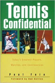 Tennis Confidential: Today's Greatest Players, Matches and Controversies