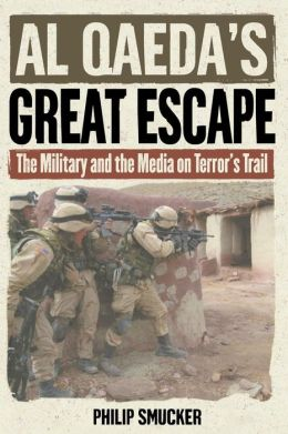 Al Qaeda's Great Escape: The Military and the Media on Terror?s Trail