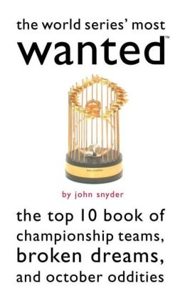 The World Series' Most Wanted?: The Top 10 Book of Championship Teams, Broken Dreams, and October Oddities