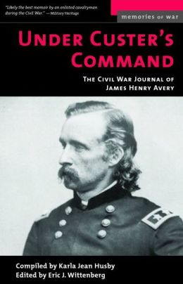 Under Custer's Command: The Civil War Journal of James Henry Avery