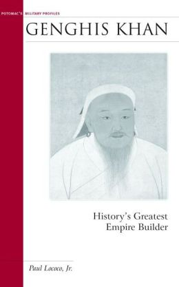 Genghis Khan: History's Greatest Empire Builder