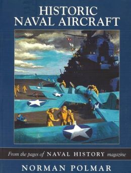 Historic Naval Aircraft: From the Pages of <I>Naval History</I> Magazine