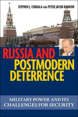 Russia and Postmodern Deterrence: Military Power and Its Challenges for Security