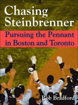 Chasing Steinbrenner: Pursuing the Pennant in Boston and Toronto