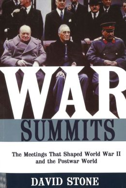 War Summits: The Meetings That Shaped World War II and the Postwar World
