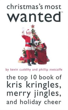 Christmas's Most Wanted?: The Top 10 Book of Kris Kringles, Merry Jingles, and Holiday Cheer