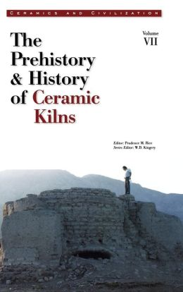 Ceramics and Civilization: The Prehistory & History of Ceramic Kilns