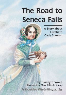The Road to Seneca Falls a Story about Elizabeth Cady Stanton