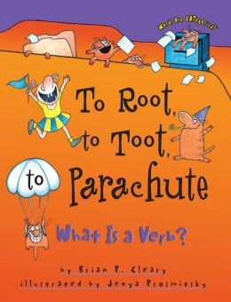 To Root to Toot to Parachute: What Is a Verb Brian P. Cleary