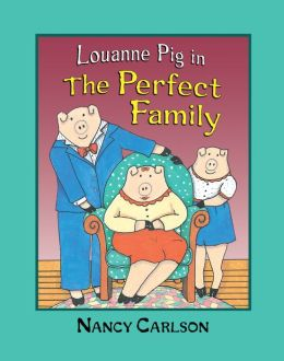 Louanne Pig in the Perfect Family (Nancy's Neighborhood Series)