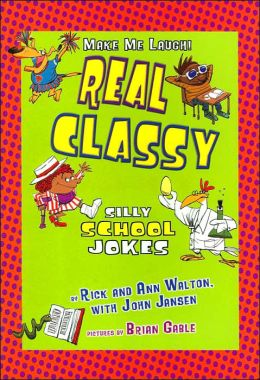 Real Classy: Silly School Jokes (Make Me Laugh! Series)