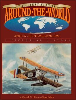 First Flight around the World, April 6 - Sept. 28, 1924: A Pictorial History