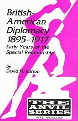 British-American Diplomacy, 1895-1917: Early Years of the Special Relationship