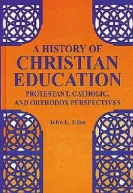 History of Christian Education: Protestant, Catholic, and Orthodox Perspectives