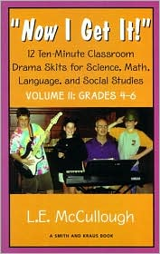 Now I Get It: 12 Ten-Minute Classroom Drama Skits for Science, Math, Language, and Social Studies: Grades 4-6 (Young Actor Series.)