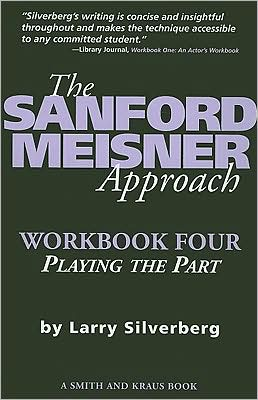 The Sanford Meisner Approach Workbook Four : Playing the Part