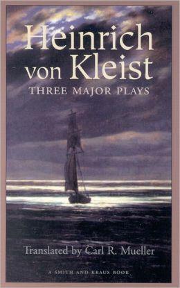 Heinrich Von Kleist : Three Major Plays