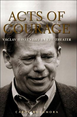 Acts of Courage: Vaclav Havel's Life in the Theatre