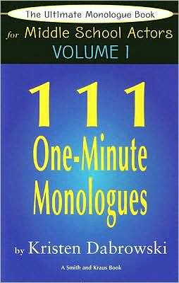 The Ultimate Monologue Book for Middle School Actors: 111 One-Minute Monologues