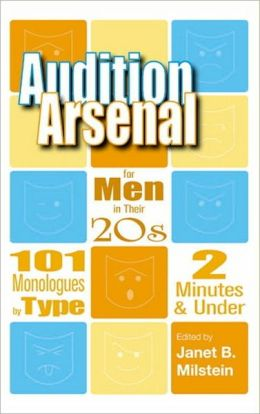 Audition Arsenal for Men in Their 20s: 101 Monologues by Type, 2 Minutes and under (Monologue Audition Series)