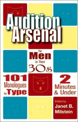 Audition Arsenal for Men in Their 30s: 101 Monologues by Type, 2 Minutes and under (Monologue Audition Series)