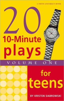 Twenty 10-Minute Plays Volume I for Teens