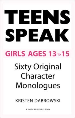 Teens Speak Girls Ages 13-15: Sixty Original Character Monologues