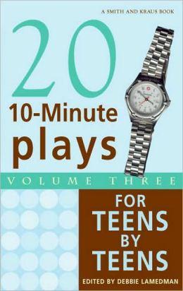 Twenty 10-Minute Plays Volume III for Teens By Teens