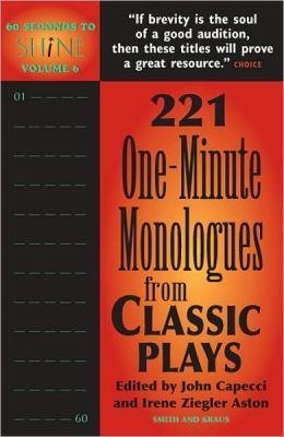 60 Seconds to Shine Volume 6: 221 One-Minute Monologues from Classic Plays
