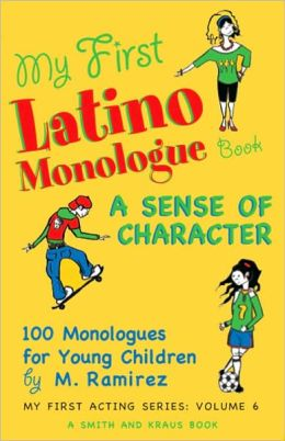 My First Latino Monologue Book: A Sense of Character: 100 Monologues for Young Children