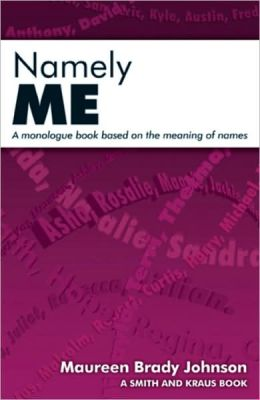 Namely Me: 50 Monologues for Students Grade 5-9 Based on the Meaning of Names