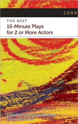 The Best Ten-Minute Plays for Two or More Actors 2009