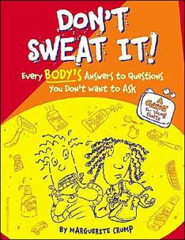 Don't Sweat It!: Everybody's Answers to Questions You Don't Want to Ask: A Guide for Young People