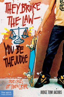 They Broke the Law -- You Be the Judge: True Cases of Teen Crime