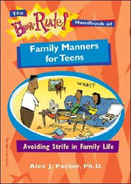 The How Rude! Handbook of Family Manners for Teens: Avoiding Strife in Family Life