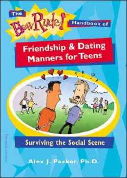 The How Rude! Handbook of Friendship and Dating Manners for Teens: Surviving the Social Scene