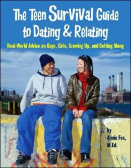 The Teen Survival Guide to Dating and Relating: Real-World Advice for Teens on Guys, Girls, Growing Up, and Getting Along