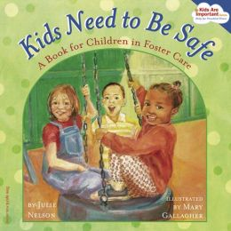 Kids Need to Be Safe: A Book for Children in Foster Care