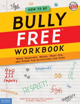 How to Be Bully Free® Workbook: Word Searches, Mazes, What-Ifs, and Other Fun Activities for Kids