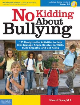 No Kidding About Bullying: 125 Ready-to-Use Activities to Help Kids Manage Anger, Resolve Conflicts, Build Empathy, and Get Along