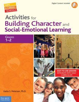 Activities for Building Character and Social-Emotional Learning Grades 1?2