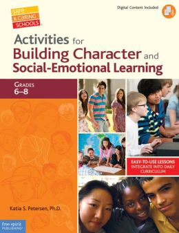 Activities for Building Character and Social-Emotional Learning Grades 6?8