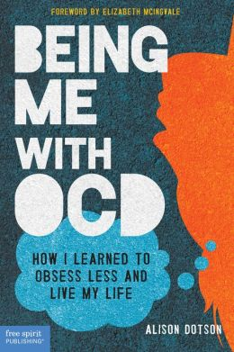 Being Me with OCD: How I Learned to Obsess Less and Live My Life