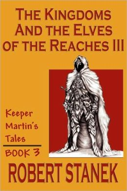 The Kingdoms & The Elves Of The Reaches Iii (Keeper Martin Tales, Book 3)