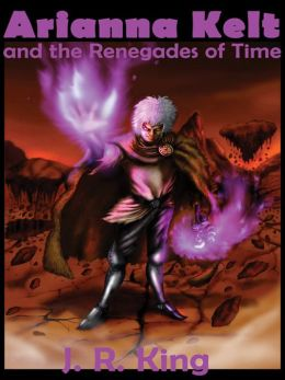 Arianna Kelt and the Renegades of Time (Action Adventure Series)