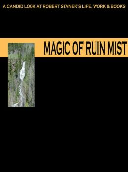 Magic of Ruin Mist: A Candid Look at Robert Stanek's Life, Work and Books