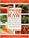 Dining in the Raw: Groundbreaking Natural Cuisine That Combines the Techniques of Macrobiotic, Vegan, Allergy-Free, and Raw Food Discipli