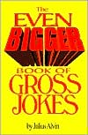 The Even Bigger Book of Gross Jokes