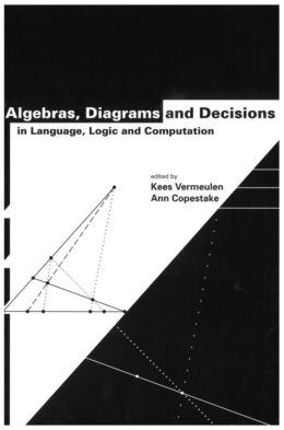 Algebras, Diagrams and Decisions in Language, Logic and Computation
