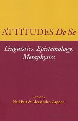 Attitudes De Se: Linguistics, Epistemology, Metaphysics